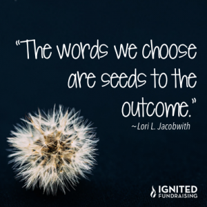 The words we choose are the seeds to the outcome