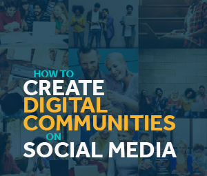 How To Create Digital Communities on Social Media