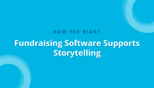 How the Right Fundraising Software Supports Storytelling